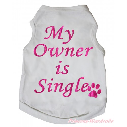 White Sleeveless Pet Shirt Top & Sparke Hot Pink My Owner Is Single Print DC320